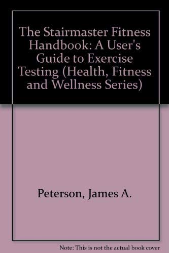 9781571670502: The Stairmaster Fitness Handbook: A User's Guide to Exercise Testing and Prescription