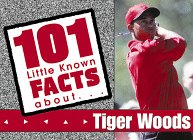 Tiger Woods (101 Little Known Fact about): Sports Publishing Inc