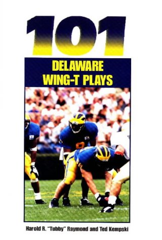 101 Delaware Wing T-Plays (The Delaware Wing-T Series): Harold R. Raymond