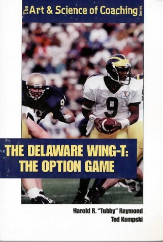 9781571671646: The Delaware Wing-T : The Option Game (The Delaware Wing-T Series)