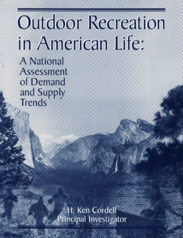 OUTDOOR RECREATION IN AMERICAN LIFE: A National Assessment Of Demand And Supply Trends.: Cordell, H...