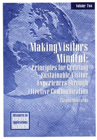 9781571672599: Making Visitors Mindful: Principles for Creating Sustainable Visitor Experiences through Effective Communication (Advances in Tourism Applications)