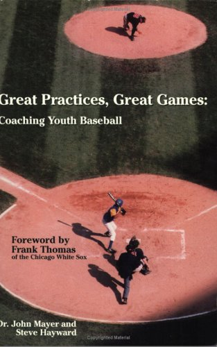 Great Practices,Great Games: Coaching Youth Baseball: Mayer, John E.,
