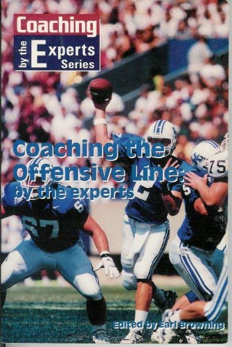 Coaching the Offensive Line: By the experts: Browning, Earl