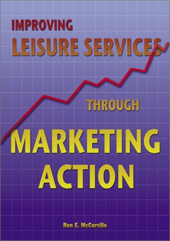 Improving Leisure Services Through Marketing Action: Ron E. McCarville