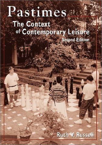 Pastimes: The Context of Contemporary Leisure, Second Edtion: Ruth V. Russell