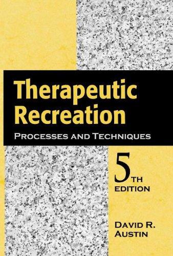 Therapeutic Recreation: Processes and Techniques: Fifth Edition: Austin, David R.
