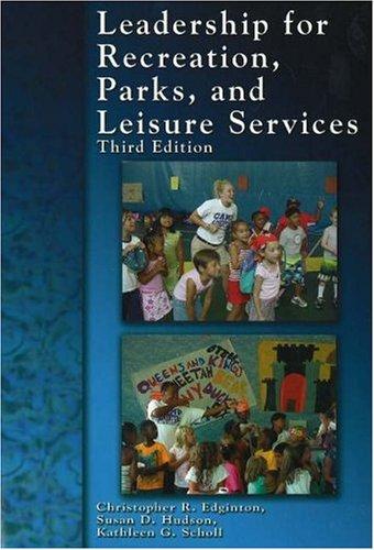 Leadership for Recreation, Parks, and Leisure Service: Christopher R. Edginton, Susan D. Hudson, ...