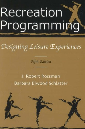 Recreation Programming: Designing Leisure Experiences: J. Robert Rossman,