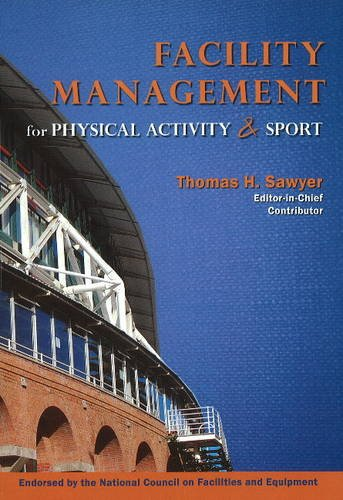 Facility Management for Physical Activity and Sport 9781571675767 Since 1946, Facility Design and Management for Health, Fitness, Physical Activity, Recreation, and Sports Facility Development has been