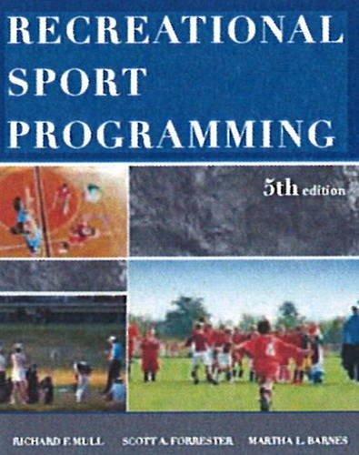 Recreational Sport Programming: Richard D. Mull; Scott A. Forrester; Martha L. Barnes