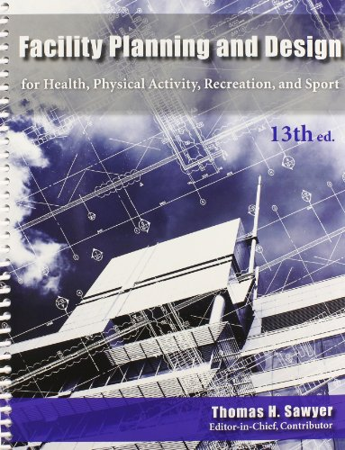 9781571677204: Facility Planning and Design for Health, Physical Activity, Recreation and Sport 13th Edition