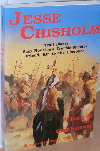 9781571680327: Jesse Chisholm: Trail Blazer, Sam Houston's Trouble-Shooter Friend, Kin to the Cherokee