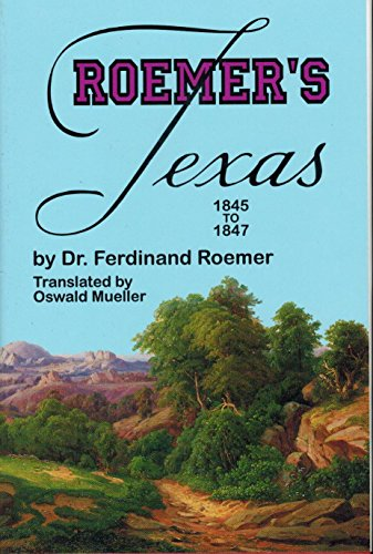 Roemer's Texas 1845 to 1847 (With Particular: Ferdinand Roemer