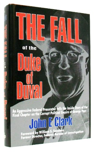 The Fall of the Duke of Duval a Prosecutor's Journal: Clark, John E.