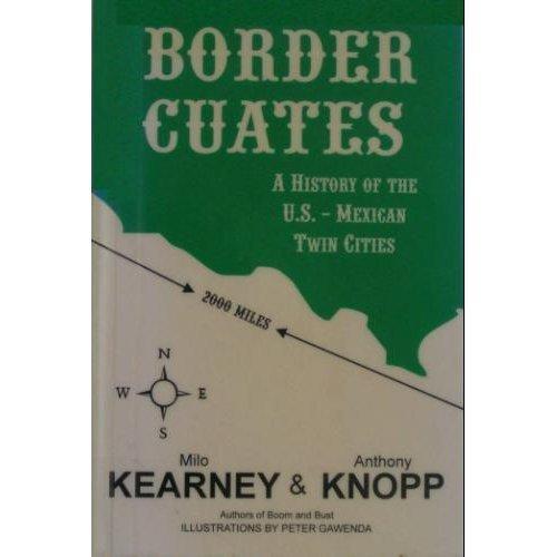 Border Cuates: A History of the U.S.-Mexican: Kearney, Milo; Knopp,
