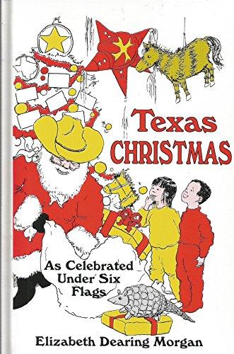 Texas Christmas: As Celebrated Under Six Flags: Morgan, Elizabeth Dearing