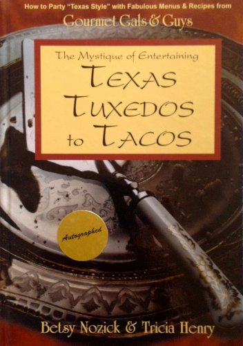 The Mystique of Entertaining Texas Tuxedoes to Tacos: Nozick, Betsy & Tricia Henry & Rebecca W. ...