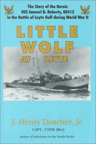 LITTLE WOLF AT LEYTE J Henry Doscher USS Samuel Roberts DE413, Signed B77