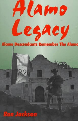 Alamo Legacy: Alamo Descendants Remember the Alamo: Jackson, Ron