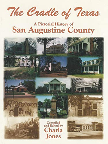 THE CRADLE OF TEXAS; A PICTORIAL HISTORY OF SAN AUGUSTINE COUNTY. [San Augustine County, Texas.]