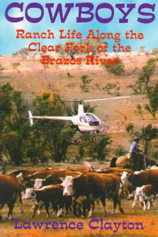 Cowboys: Ranch Life Along the Clear Fork of the Brazos River: Clayton, Lawrence
