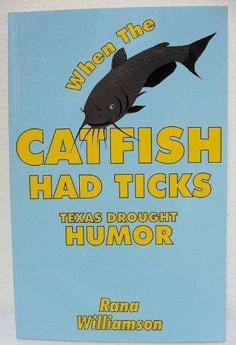 9781571681591: When the Catfish Had Ticks: Texas Drought Humor