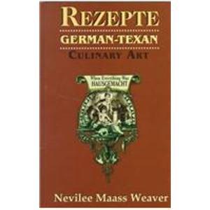 Rezepte: German-Texan Culinary Art: Nevilee Maass Weaver