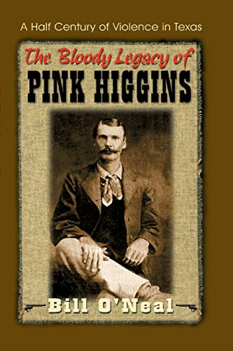 The Bloody Legacy of Pink Higgins: A Half Century of Violence in Texas (1571683046) by O'Neal, Bill