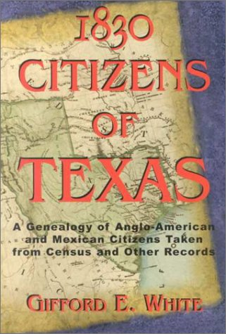 1830 Citizens of Texas: A Genealogy of Anglo-American and Mexican Citizens Taken from Census and   Other Records (1571683054) by O'Neal, Bill