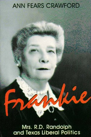 Frankie: Mrs. R.D. Randolph and Texas Liberal Politics: Crawford, Ann Fears