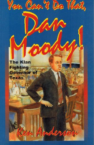 9781571683588: You Can't Do That, Dan Moody!: The Klan Fighting Governor of Texas