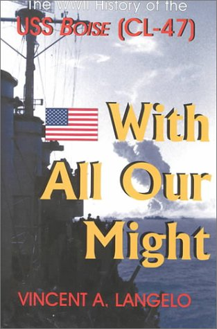 With All Our Might: The Wwii History of the Uss Boise (Cl-47): Vincent A. Langelo