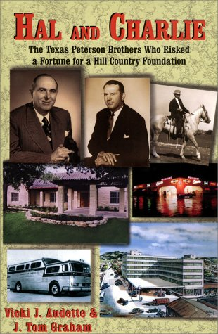 Hal and Charlie: The Texas Peterson Brothers Who Risked a Fortune for a Hill Country Foundation: ...