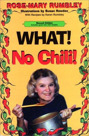 What! No Chili!: Rumbley, Rose-Mary; Rumbley, Karen