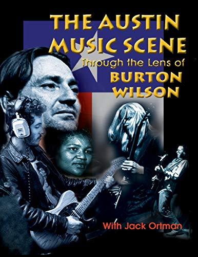 9781571684448: Austin Music Scene: Through the Lens of Burton Wilson / Burton Wilson, With Jack Ortman