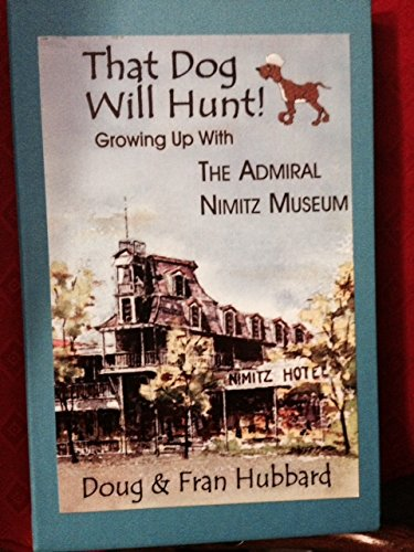 9781571684585: That Dog Will Hunt, Growing Up with the Admiral Nimitz Museum