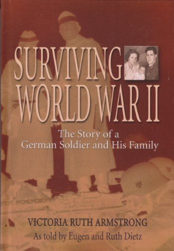 Surviving World War II: The Story of a German Soldier And His Family: Armstrong, Victoria Ruth