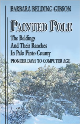 9781571685612: Painted Pole: The Beldings and Their Ranches in Palo Pinto County : Pioneer Days to Computer Age