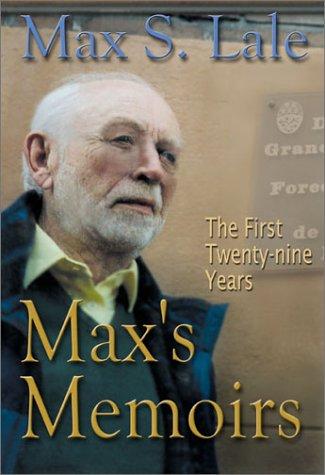 Max's Memoirs : A Veteran Newspaperman Remembers: Max S. Lale