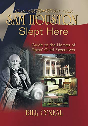 Sam Houston Slept Here: Homes of the Chief Executives of Texas (1571685847) by O'Neal, Bill