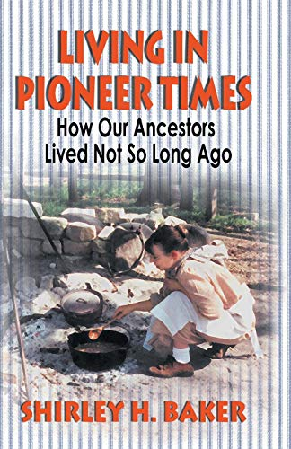 9781571686091: Living in Pioneer Times: How Our Ancestors Lived Not So Long Ago
