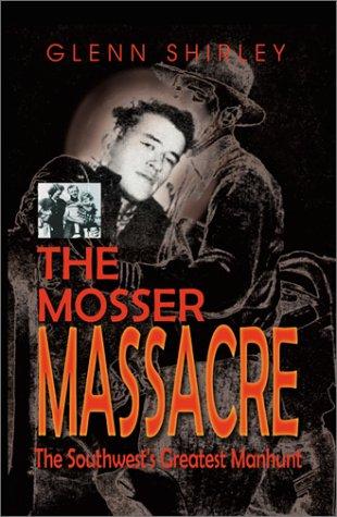 The Mosser Massacre: The Southwest's Greatest Manhunt: Shirley, Glenn