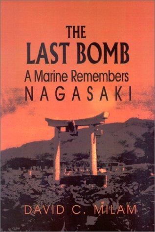 9781571686275: The Last Bomb: A U.S. Marine's Memoirs of Nagasaki