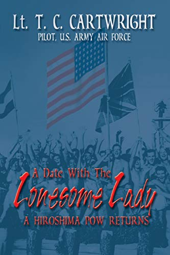 A Date with the Lonesome Lady: A Hiroshima POW Returns: Cartwright, T. C.