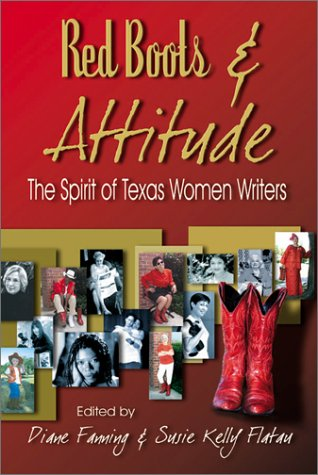 Red Boots & Attitude: The Spirit of Texas Women Writers (1571686576) by Diane Fanning; Susie Kelly Flatau