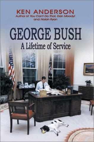George Bush: A Lifetime of Service: Anderson, Ken
