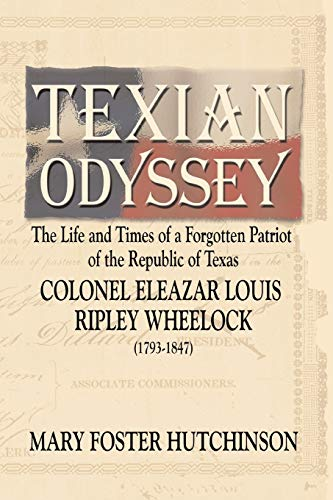 9781571686862: Texian Odyssey: The Life and Times of a Forgotten Patriot of the Republic of Texas : Colonel Eleazar Louis Ripley Wheelock
