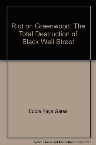 Riot on Greenwood: The Total Destruction of Black Wall Street: Eddie Faye Gates