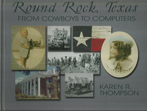Round Rock, Texas: From cowboys to computers: Thompson, Karen R